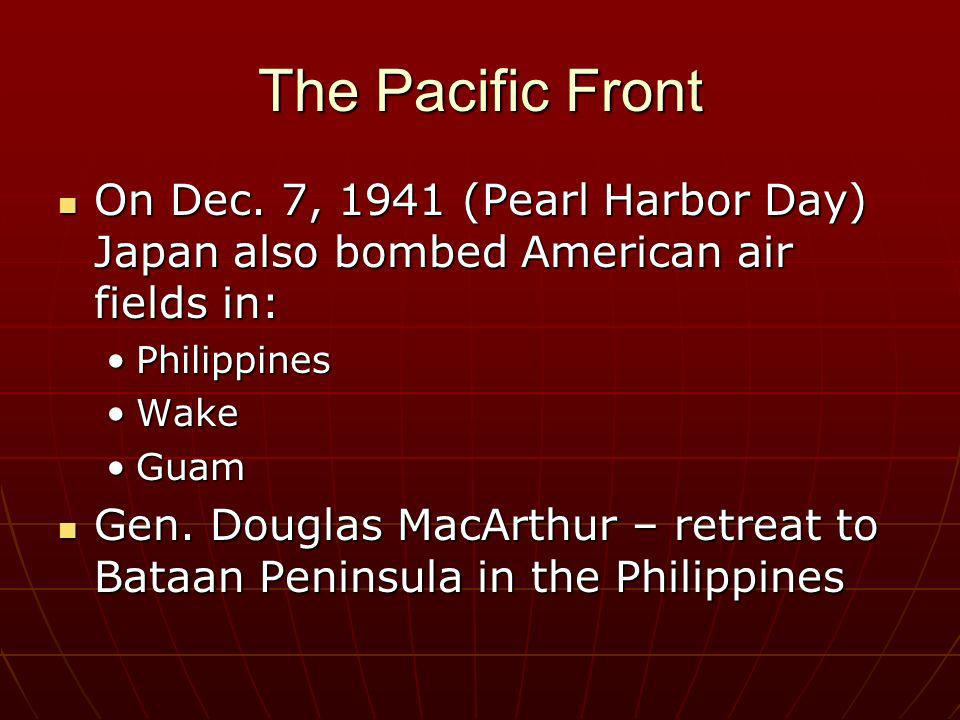 The Pacific Front On Dec. 7, 1941 (Pearl Harbor Day) Japan also bombed American air fields in: Philippines.
