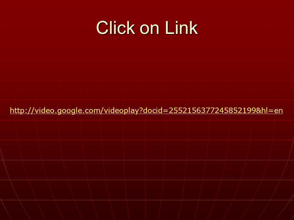 Click on Link http://video.google.com/videoplay docid=2552156377245852199&hl=en