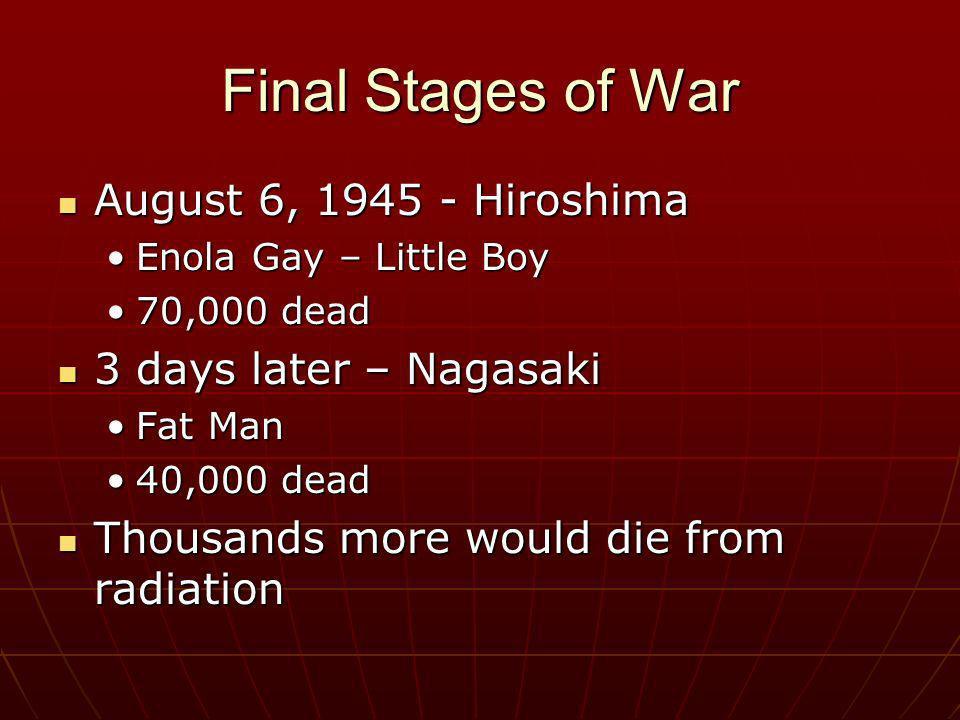 Final Stages of War August 6, 1945 - Hiroshima 3 days later – Nagasaki