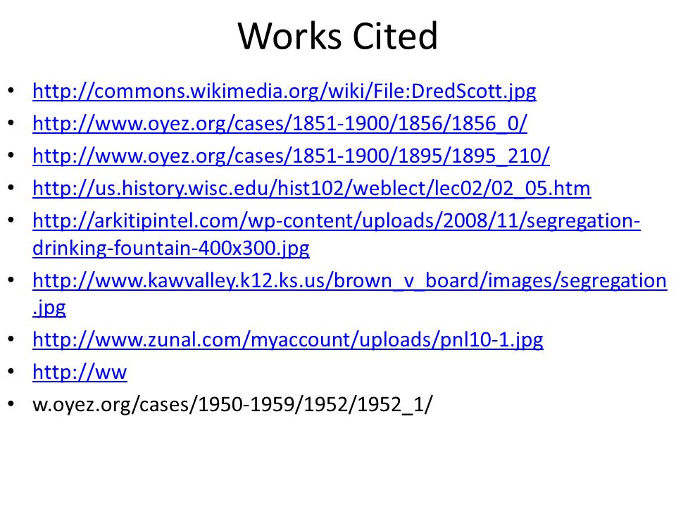 Works Cited http://commons.wikimedia.org/wiki/File:DredScott.jpg