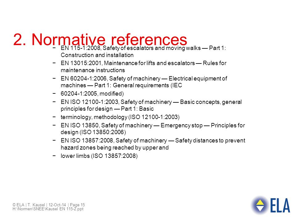 2. Normative references EN 115-1:2008, Safety of escalators and moving walks — Part 1: Construction and installation.