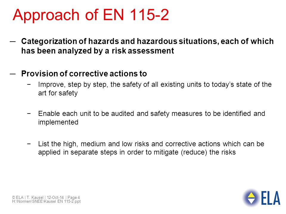 Approach of EN 115-2 Categorization of hazards and hazardous situations, each of which has been analyzed by a risk assessment.