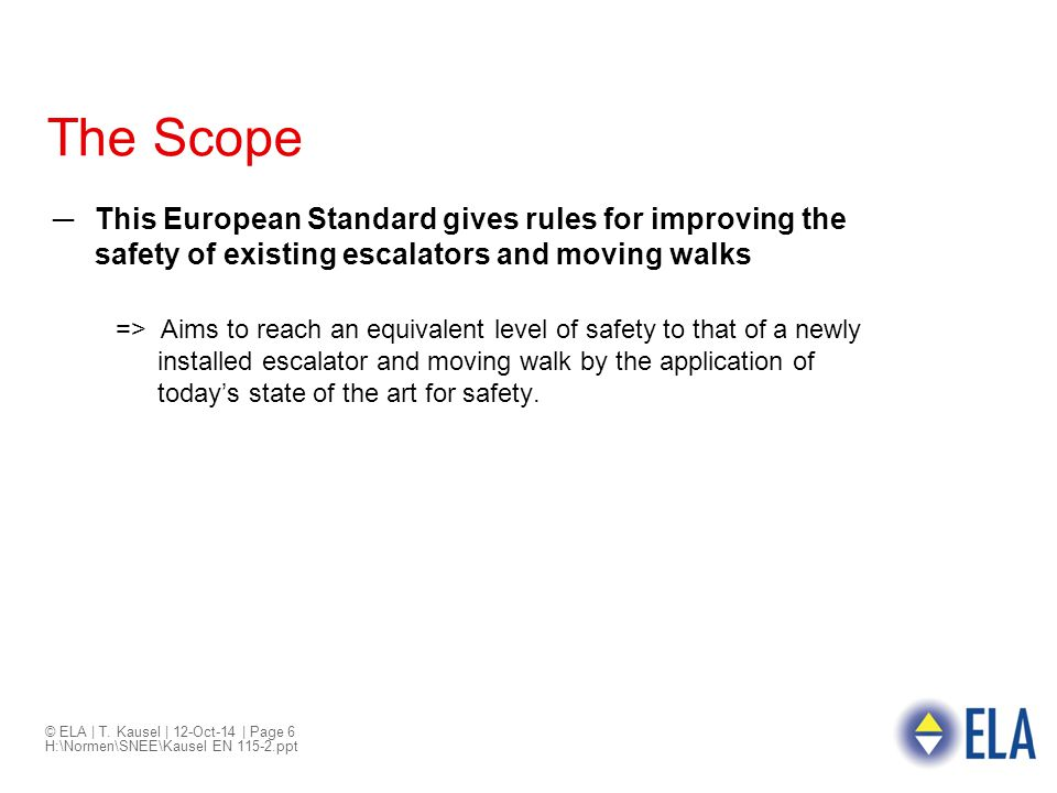 The Scope This European Standard gives rules for improving the safety of existing escalators and moving walks.