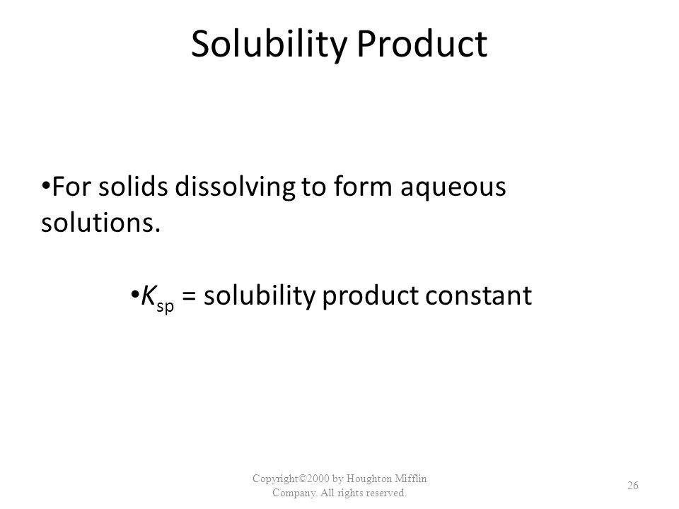 Solubility Product For solids dissolving to form aqueous solutions.