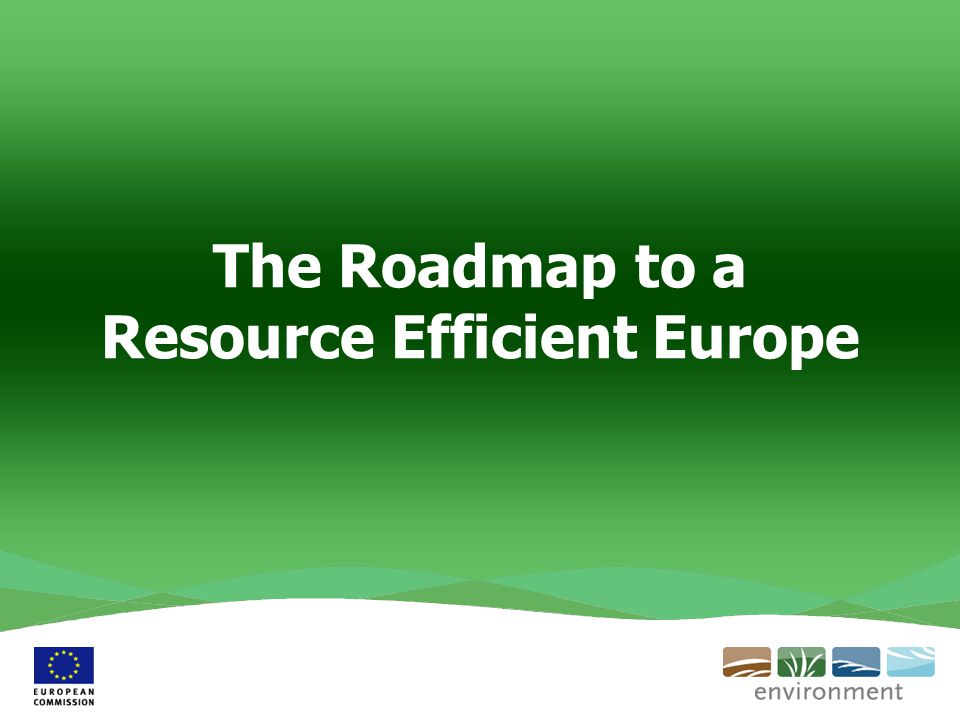 The Roadmap to a Resource Efficient Europe