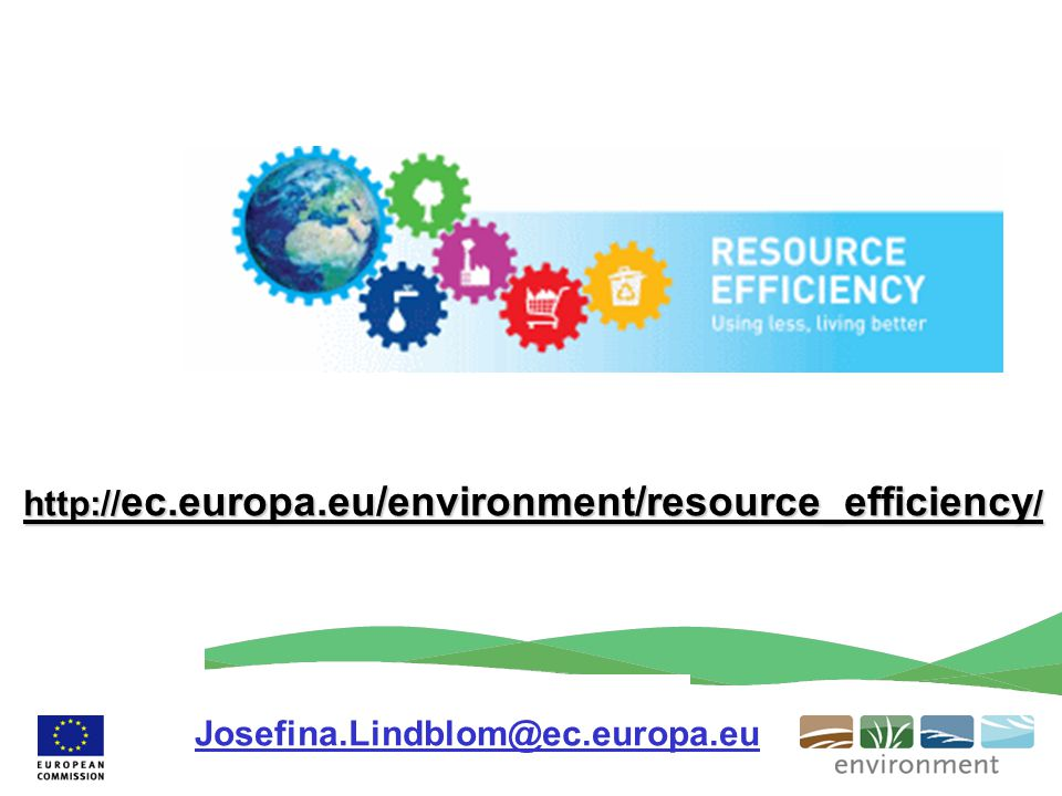 http://ec.europa.eu/environment/resource_efficiency/ Josefina.Lindblom@ec.europa.eu