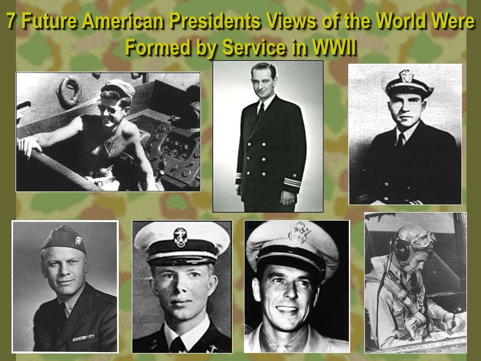 7 Future American Presidents Views of the World Were Formed by Service in WWII