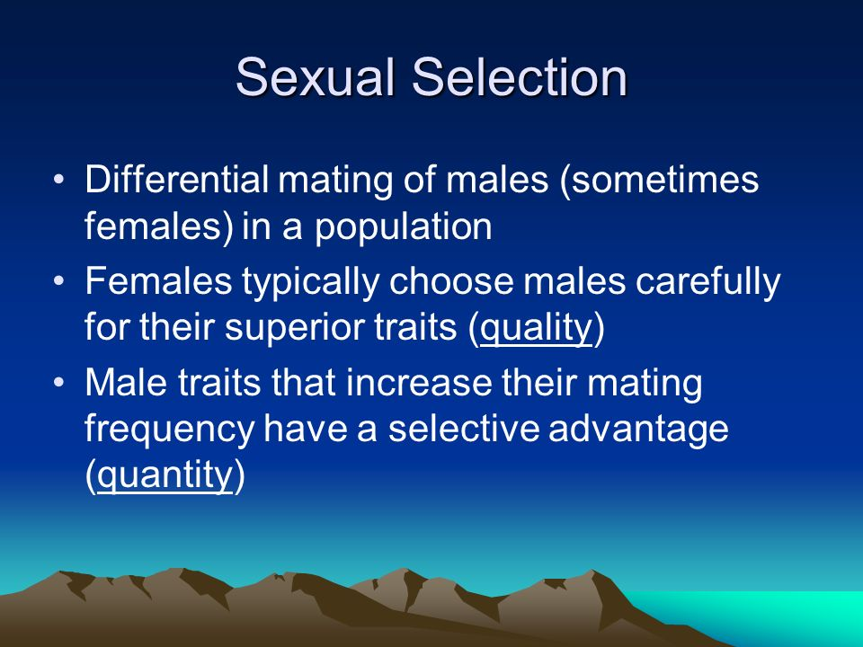 Sexual Selection Differential mating of males (sometimes females) in a population.