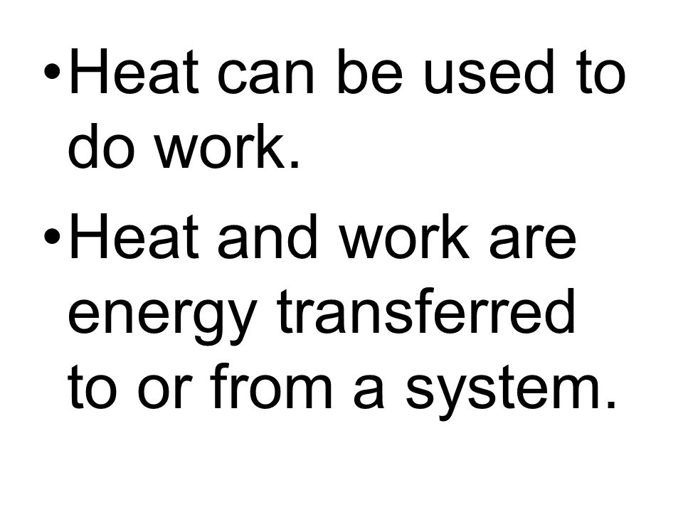 Heat can be used to do work.