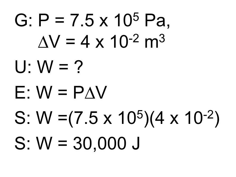 G: P = 7.5 x 105 Pa, DV = 4 x 10-2 m3 U: W = .