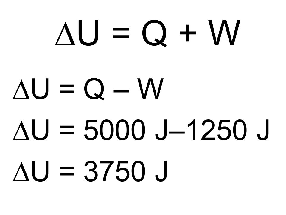 DU = Q + W DU = Q – W DU = 5000 J–1250 J DU = 3750 J