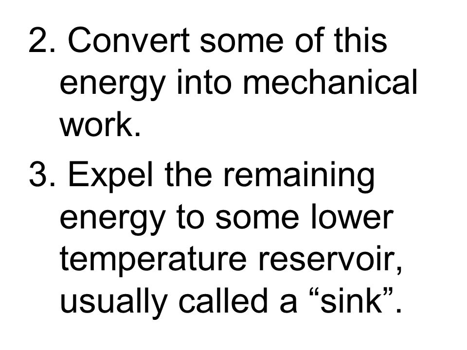 2. Convert some of this energy into mechanical work.
