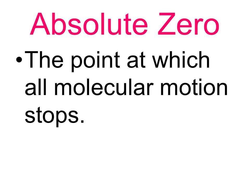 Absolute Zero The point at which all molecular motion stops.