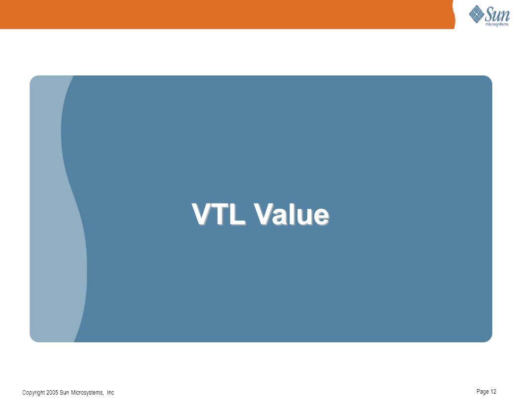 VTL Value Copyright 2005 Sun Microsystems, Inc