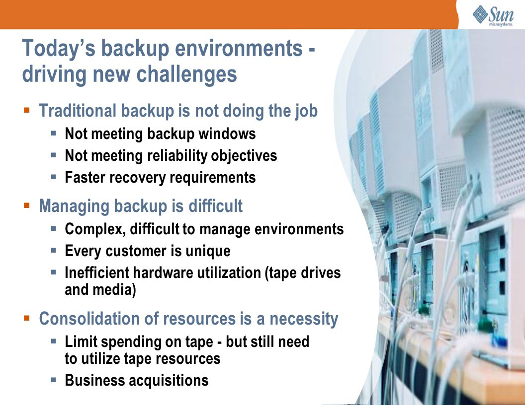 Today's backup environments - driving new challenges