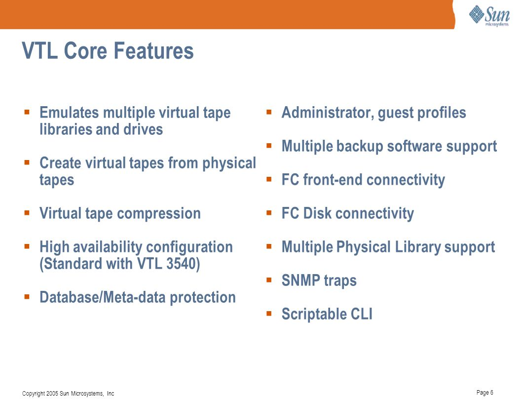 VTL Core Features Emulates multiple virtual tape libraries and drives