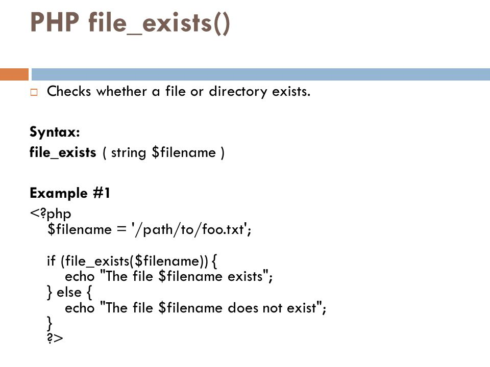 PHP file_exists() Checks whether a file or directory exists. Syntax: