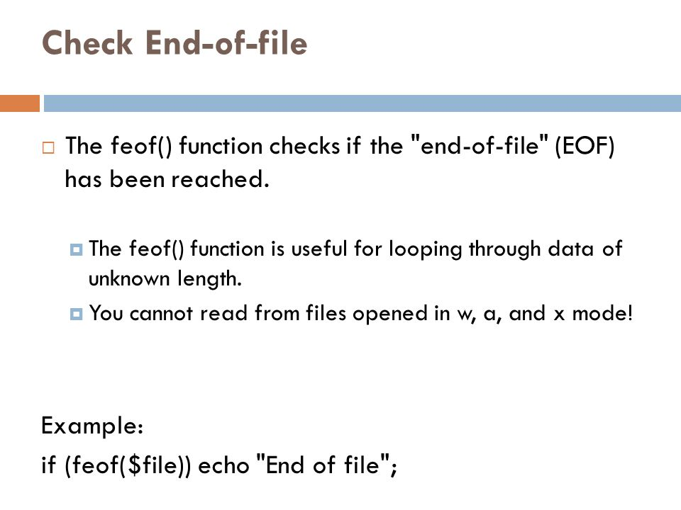 Check End-of-file The feof() function checks if the end-of-file (EOF) has been reached.