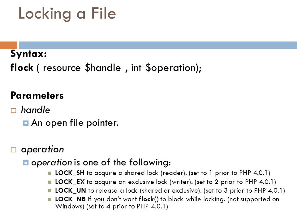 Locking a File Syntax: flock ( resource $handle , int $operation);