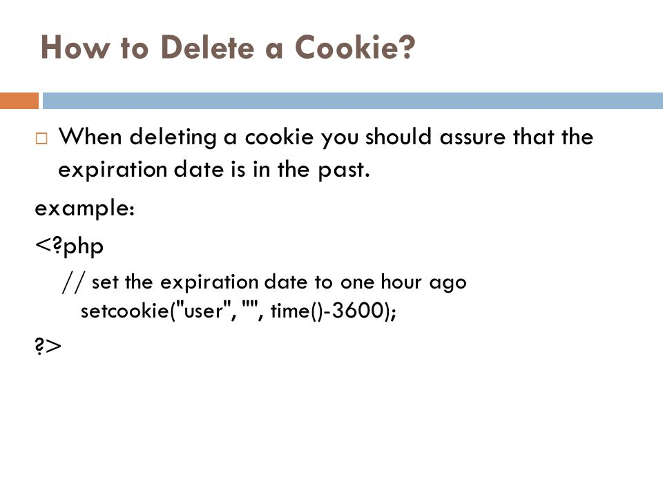 How to Delete a Cookie When deleting a cookie you should assure that the expiration date is in the past.
