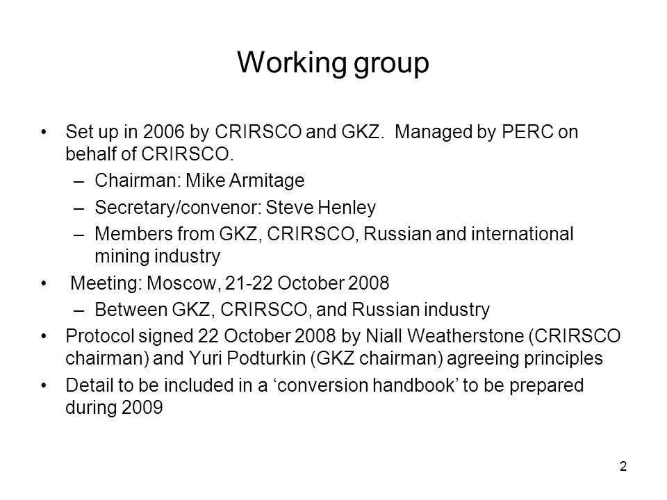 Working group Set up in 2006 by CRIRSCO and GKZ. Managed by PERC on behalf of CRIRSCO. Chairman: Mike Armitage.