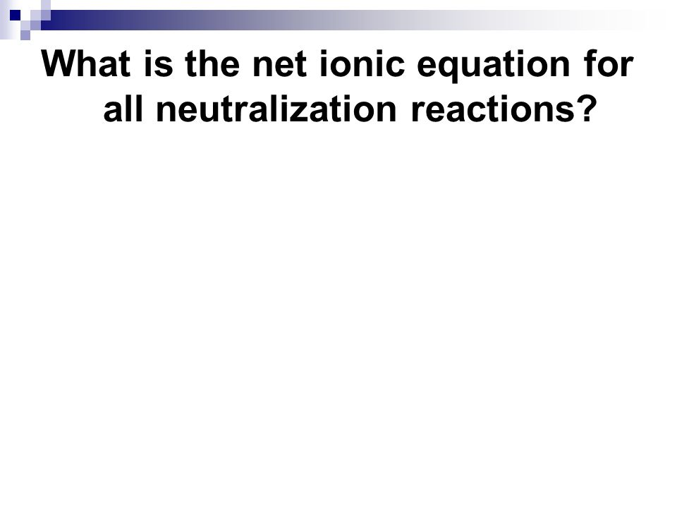 What is the net ionic equation for all neutralization reactions