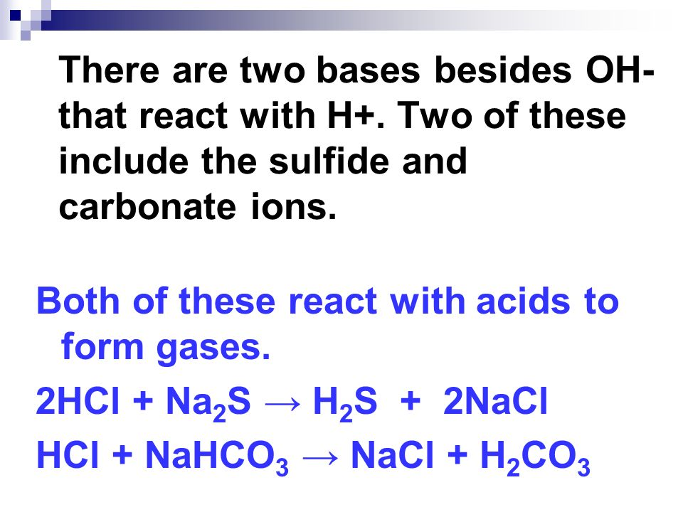 There are two bases besides OH- that react with H+