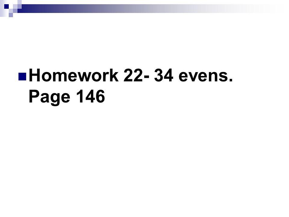Homework 22- 34 evens. Page 146