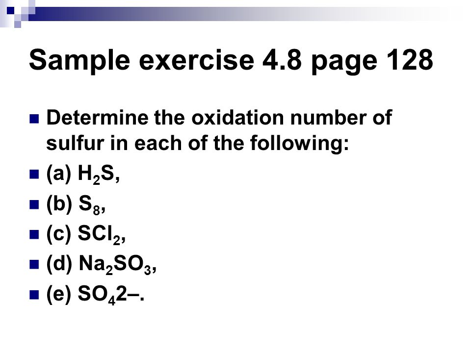 Sample exercise 4.8 page 128 Determine the oxidation number of sulfur in each of the following: (a) H2S,