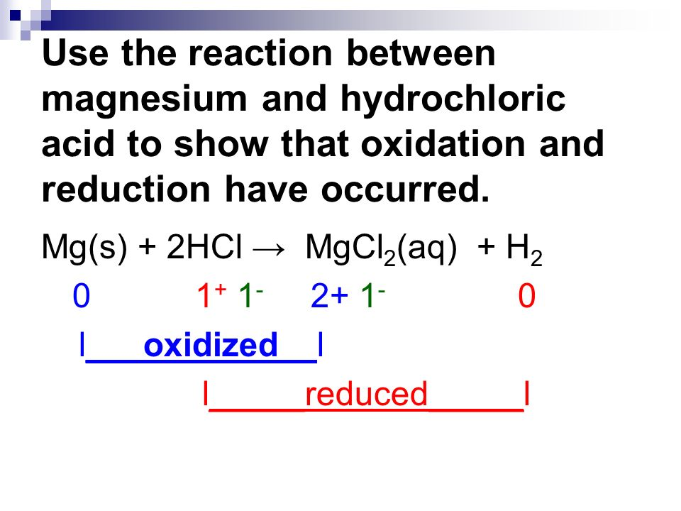 Use the reaction between magnesium and hydrochloric acid to show that oxidation and reduction have occurred.