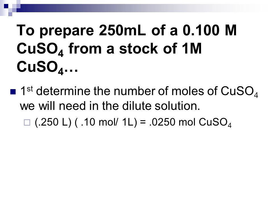 To prepare 250mL of a 0.100 M CuSO4 from a stock of 1M CuSO4…
