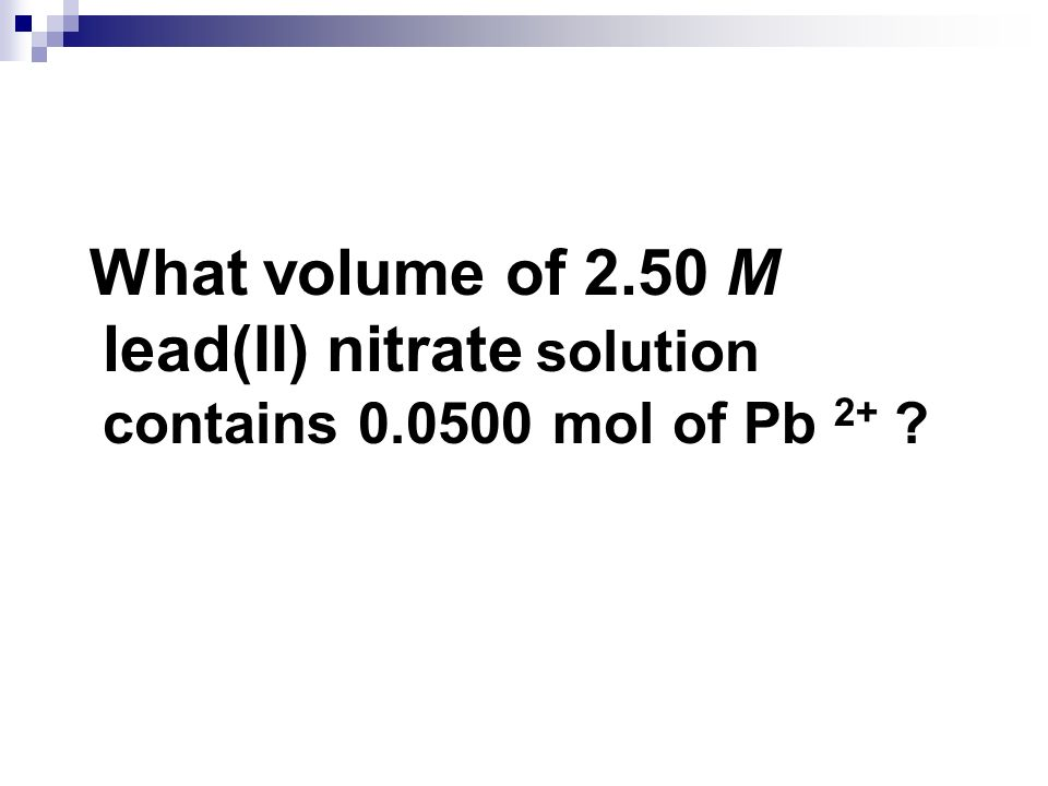 What volume of 2. 50 M lead(II) nitrate solution contains 0
