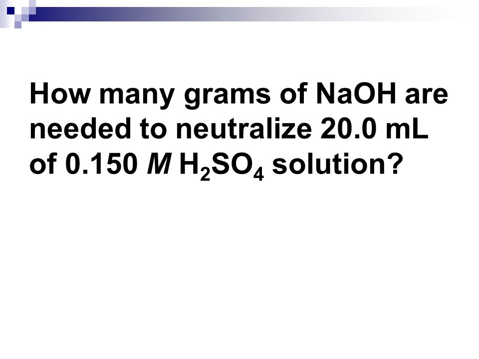 How many grams of NaOH are needed to neutralize 20. 0 mL of 0