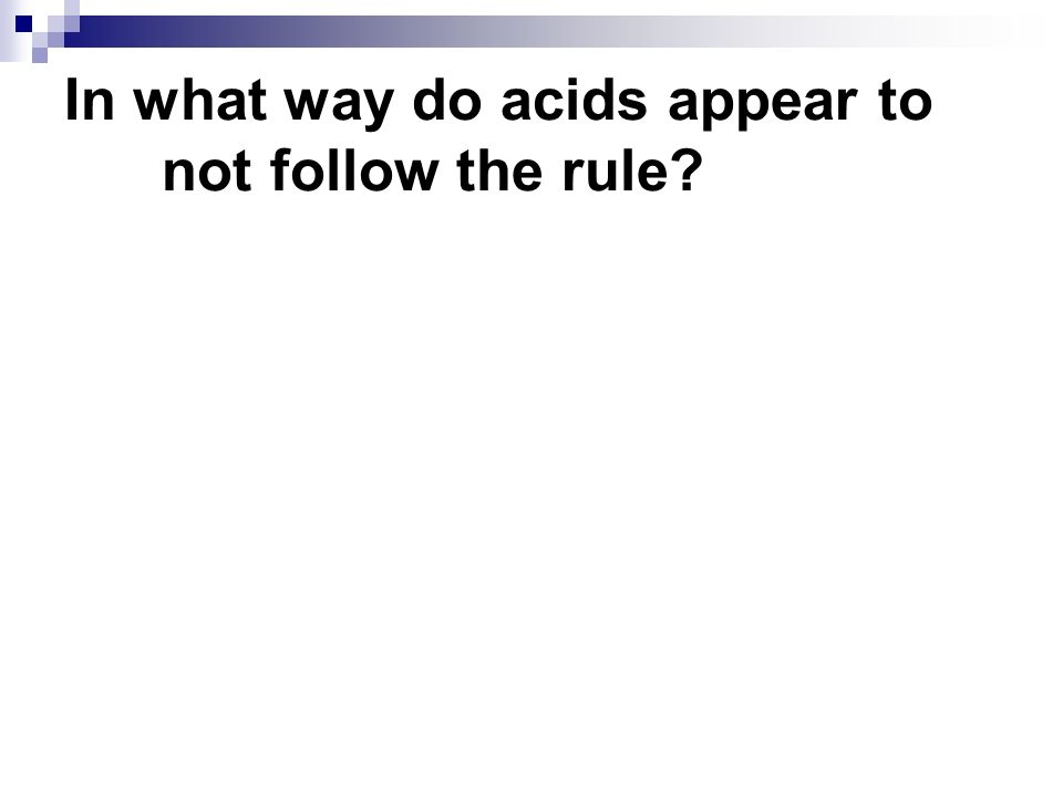 In what way do acids appear to not follow the rule