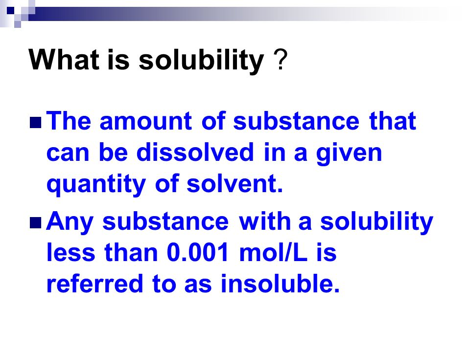 What is solubility The amount of substance that can be dissolved in a given quantity of solvent.