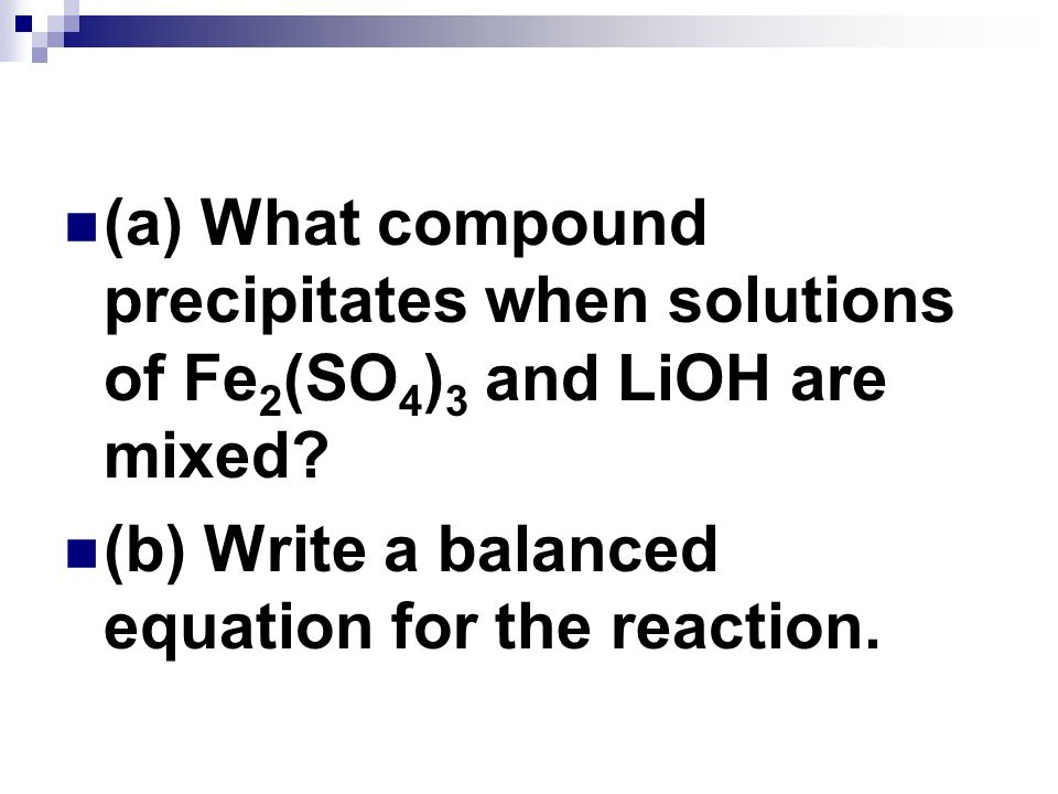 (a) What compound precipitates when solutions of Fe2(SO4)3 and LiOH are mixed