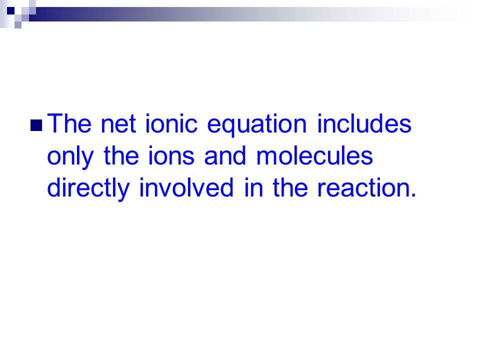 The net ionic equation includes only the ions and molecules directly involved in the reaction.