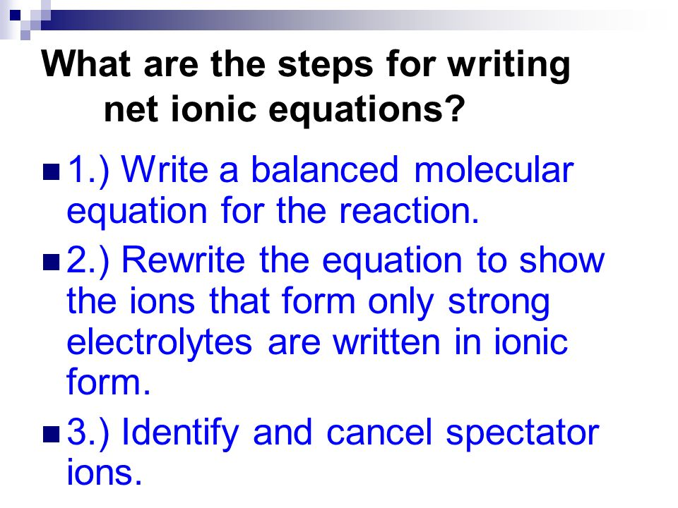 What are the steps for writing net ionic equations
