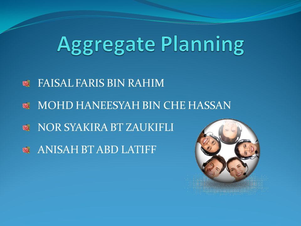 Aggregate Planning FAISAL FARIS BIN RAHIM