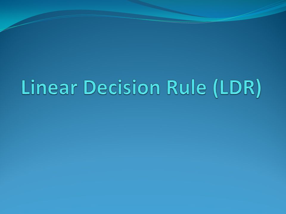 Linear Decision Rule (LDR)