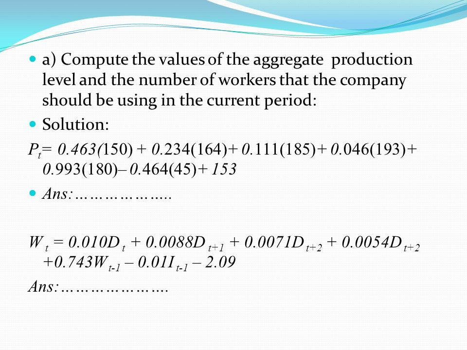 a) Compute the values of the aggregate production level and the number of workers that the company should be using in the current period: