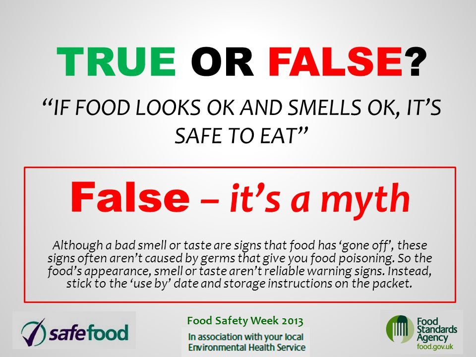 True or False If food looks ok and smells ok, it's safe to eat