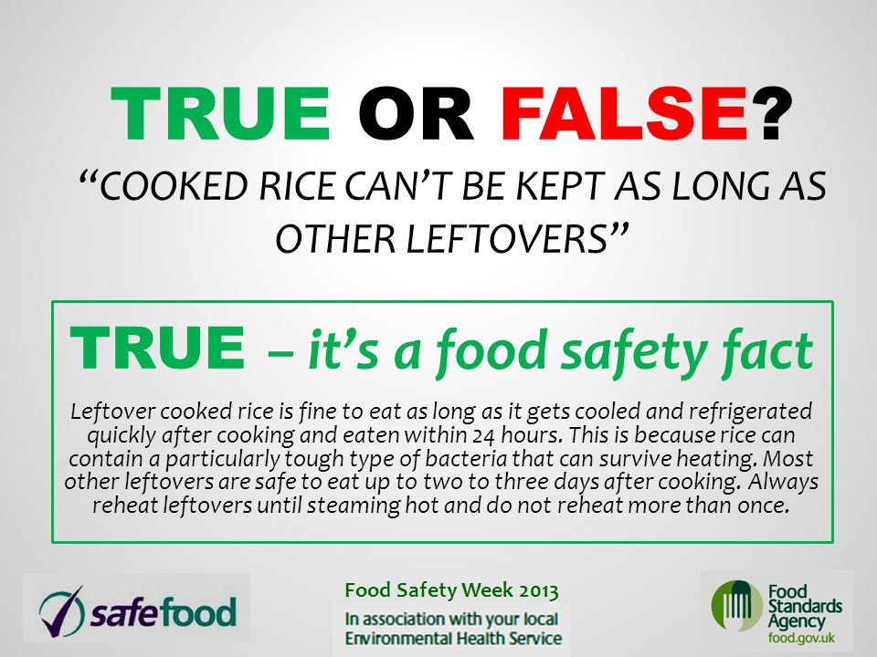 True or False Cooked rice can't be kept as long as other leftovers
