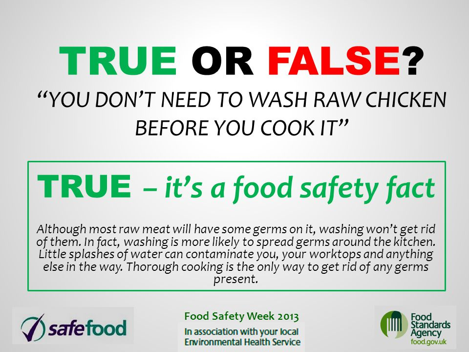 True or False You don't need to wash raw chicken before you cook it