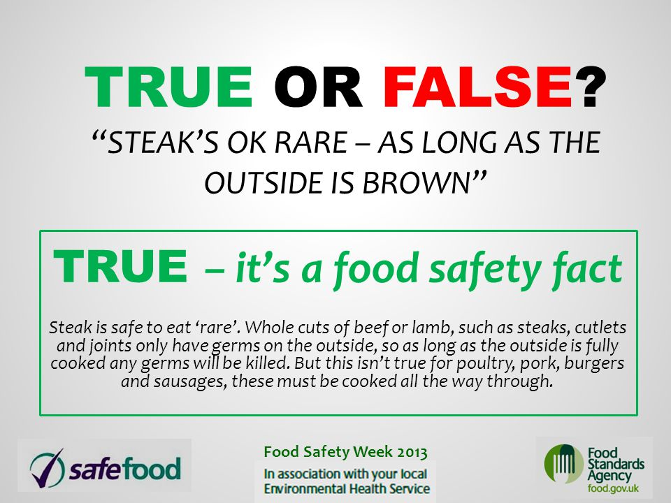 True or False Steak's ok rare – as long as the outside is brown