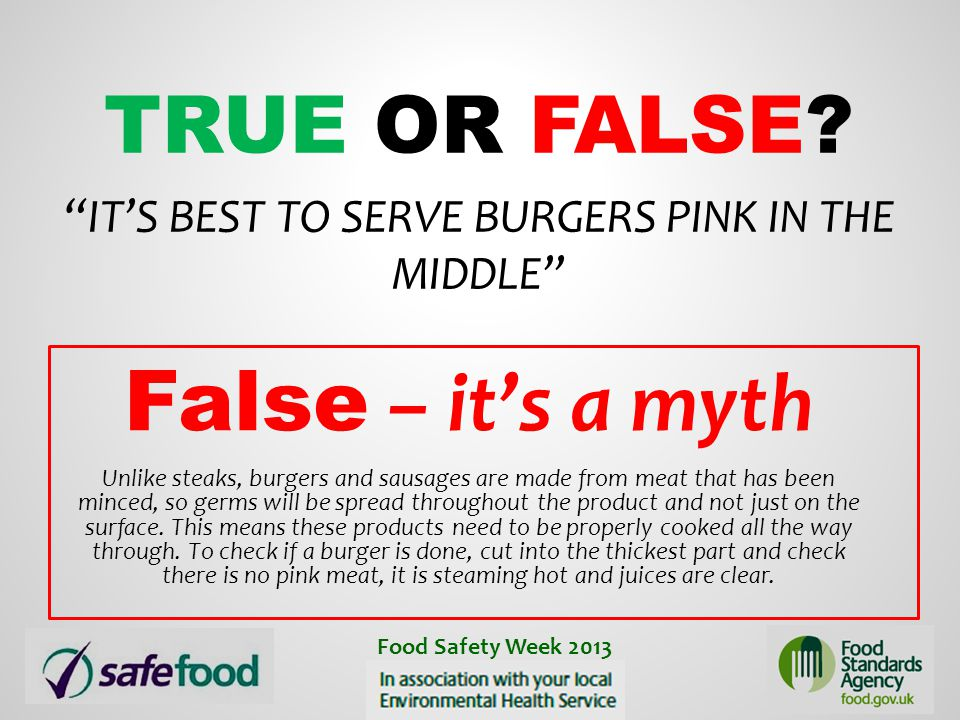 True or False It's best to serve burgers pink in the middle