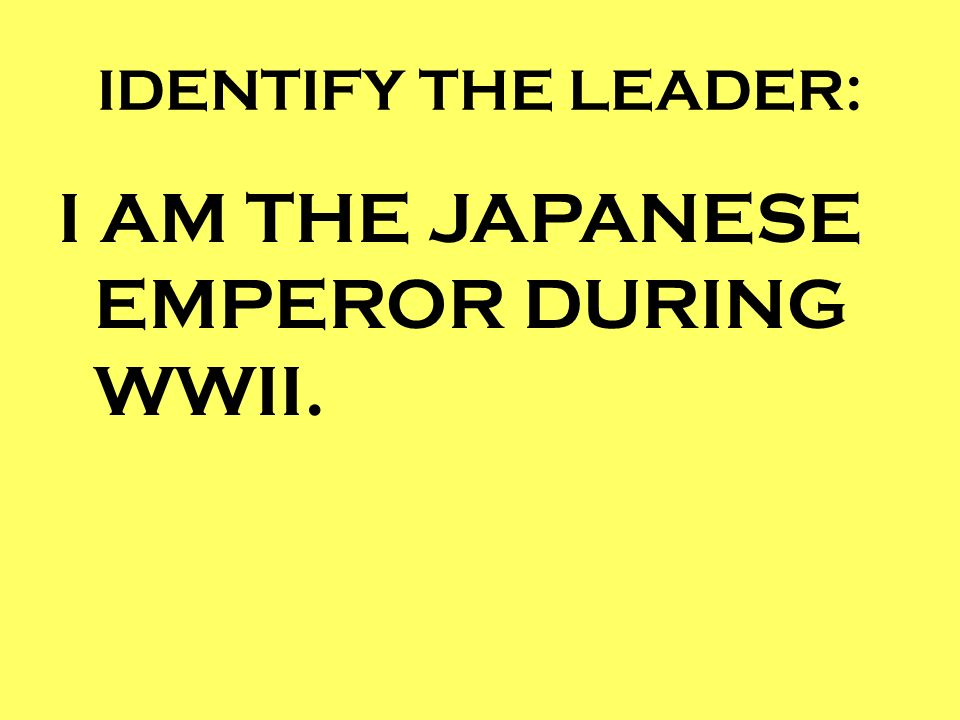 I AM THE JAPANESE EMPEROR DURING WWII.