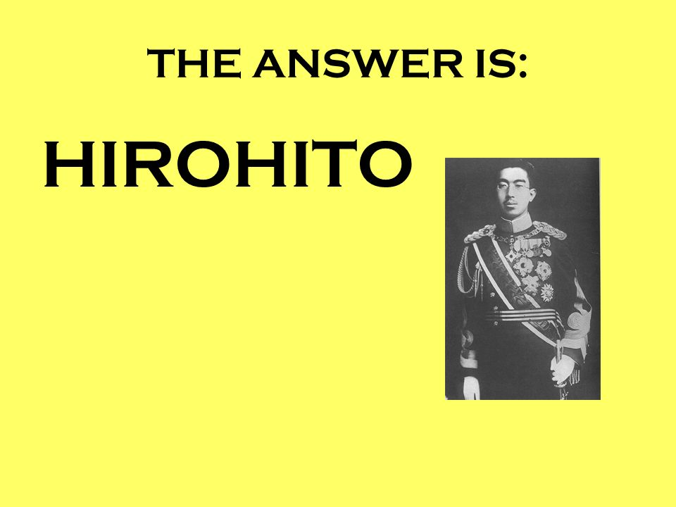 THE ANSWER IS: HIROHITO