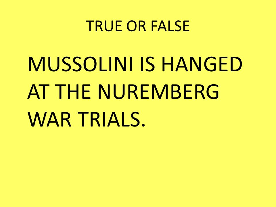MUSSOLINI IS HANGED AT THE NUREMBERG WAR TRIALS.