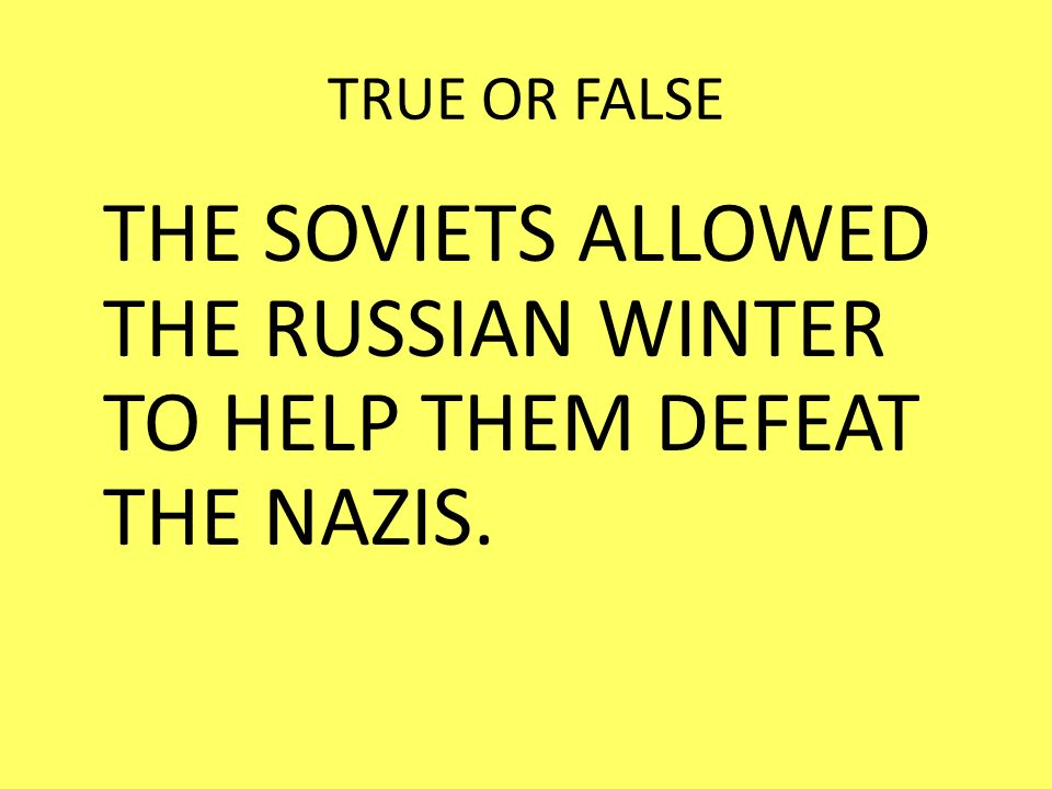 THE SOVIETS ALLOWED THE RUSSIAN WINTER TO HELP THEM DEFEAT THE NAZIS.